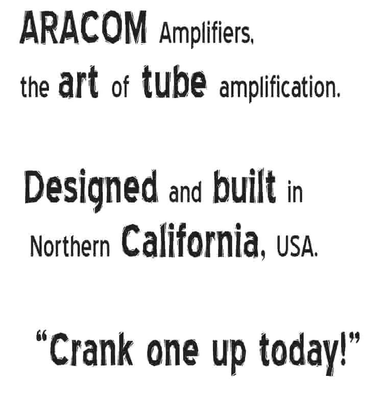 "Aracom Amplifiers, custom, tube guitar amps. Hand wired ""Old School"" Construction, with vintage Mojo. Designed and handcrafted in Northern CA USA. ""Let us build one for you."""